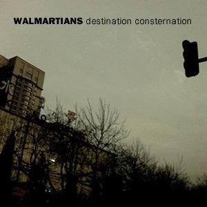 Walmartians - Destination Consternation