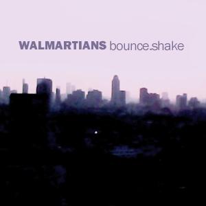 Walmartians - bounce.shake