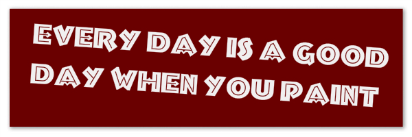 "Dark red image with text ""every day is a good day when you paint""."