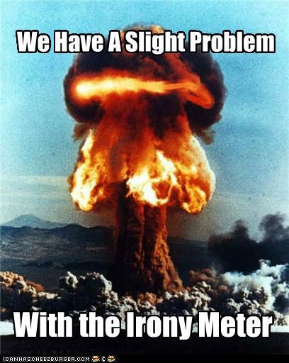 [Image: Irony-Meter-Explode.jpg]