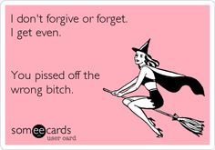 I don't forgive or forget