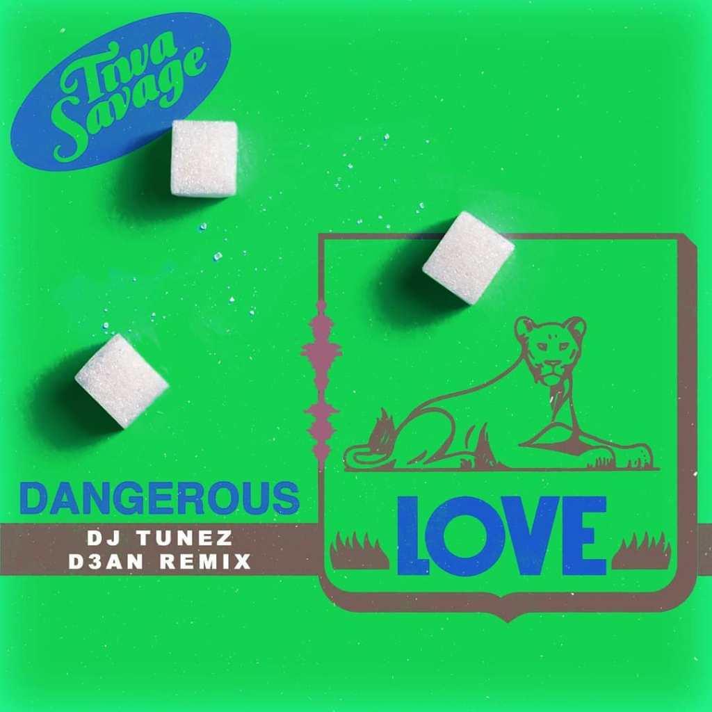 Tiwa Savage Dangerous Love DJ Tunez D3an Remix