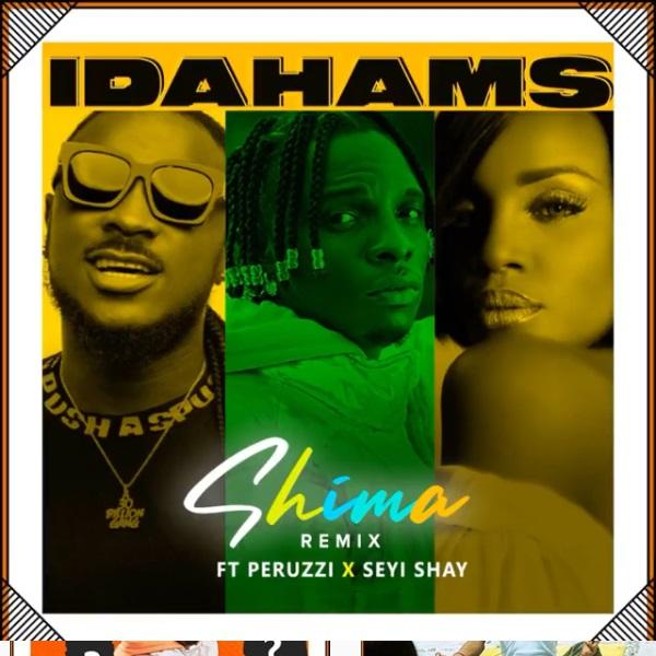 Idahams Shima Remix ft Peruzzi Seyi Shay
