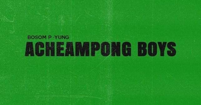 Bosom P Yung Acheampong Boys EP