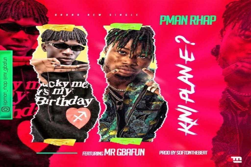 PMan Rhap – Kini Plan Eh ft Mr Gbafun