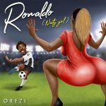 Orezi Ronaldo Nasty Girl
