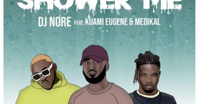 DJ Nore – Shower Me ft Kuami Eugene Medikal