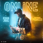 King Joel Ft. Peruzzi – Online