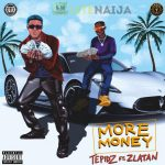 Tepidz More Money Ft Zlatan 1 600x605 1