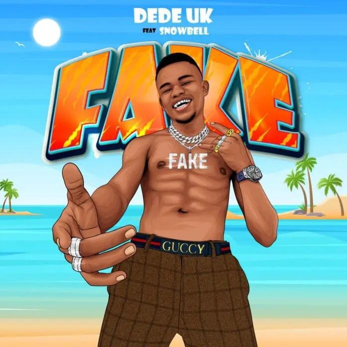 Dede UK – Fake ft. Snowbell