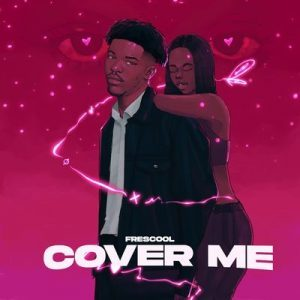 Frescool – Cover Me Mp3 Download