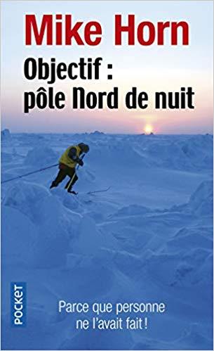 Objectif : pôle nord de nuit - Mike Horn