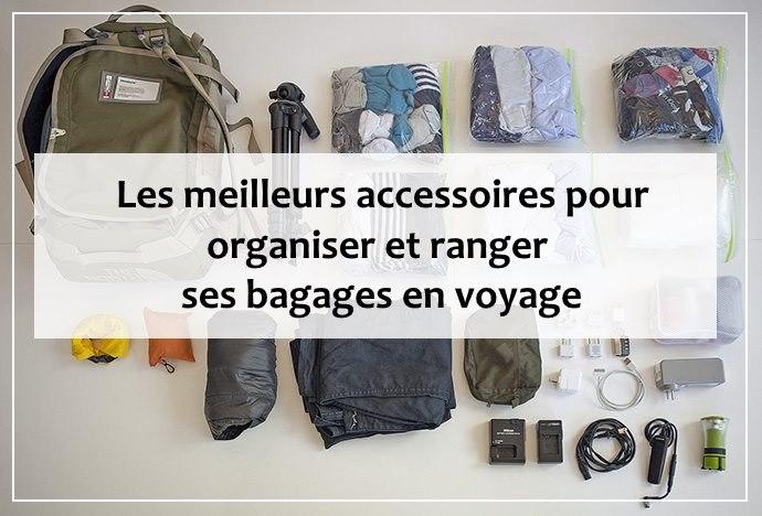 Les meilleurs accessoires pour organiser et ranger ses bagages en voyage