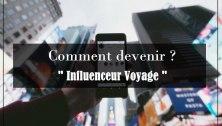 comment devenir influenceur voyage