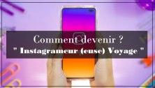 comment devenir instagrameur ou instagrameuse voyage