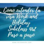 Extensión Visa Work and Holiday Class 462 Paso a Paso