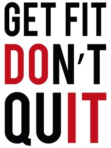 get fit don't quit do it fitness