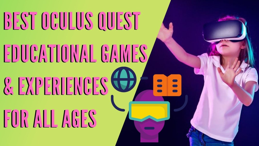 Best Oculus Quest Educational Games & Experiences for all ages