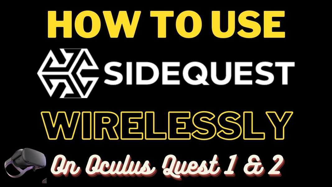 How to Use SideQuest WIRELESSLY On Oculus Quest 1 & 2 - (WIN & MAC)