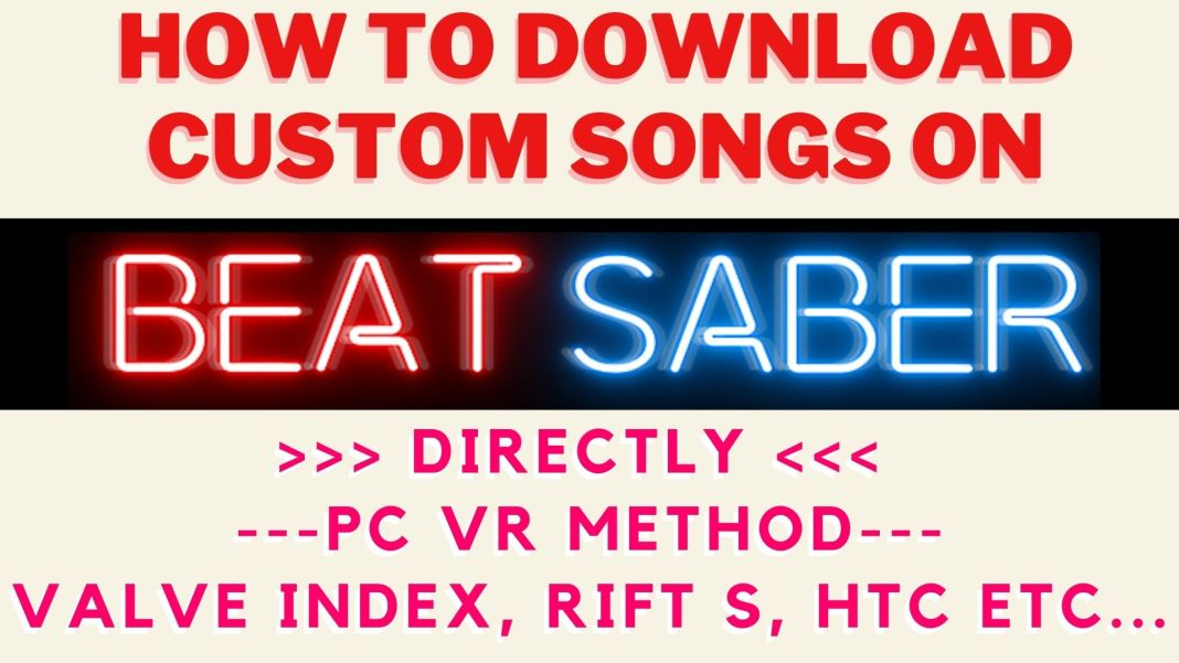 How To Directly Install Custom Beat Saber Songs On PC VR Headsets (FREE)