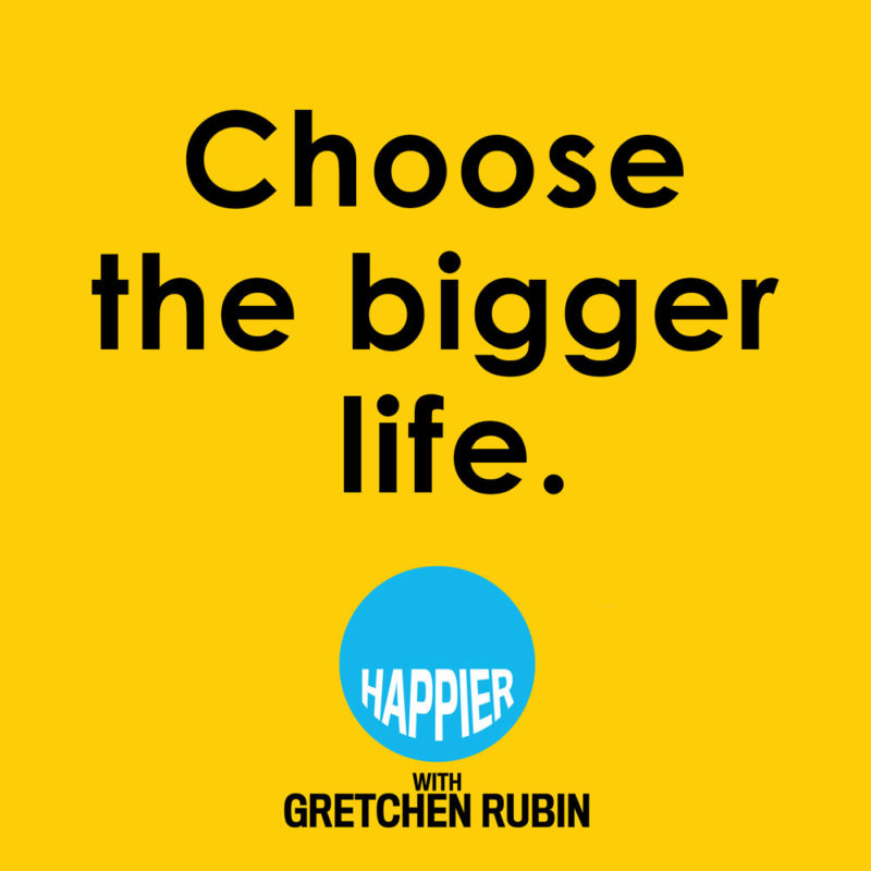"""Quote """"Choose the bigger life"""" uit podcast 'Happier'"""