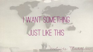 """Quote van The Chainsmokers & Coldplay - """"I want something just like this"""""""