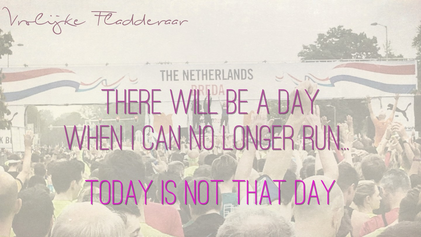 Quote: There will be a day when I can no longer run... today is not that day