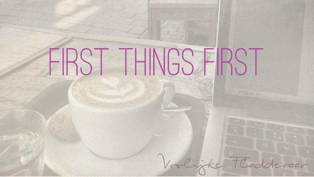 """Weer een week… #12: """"First things first"""""""