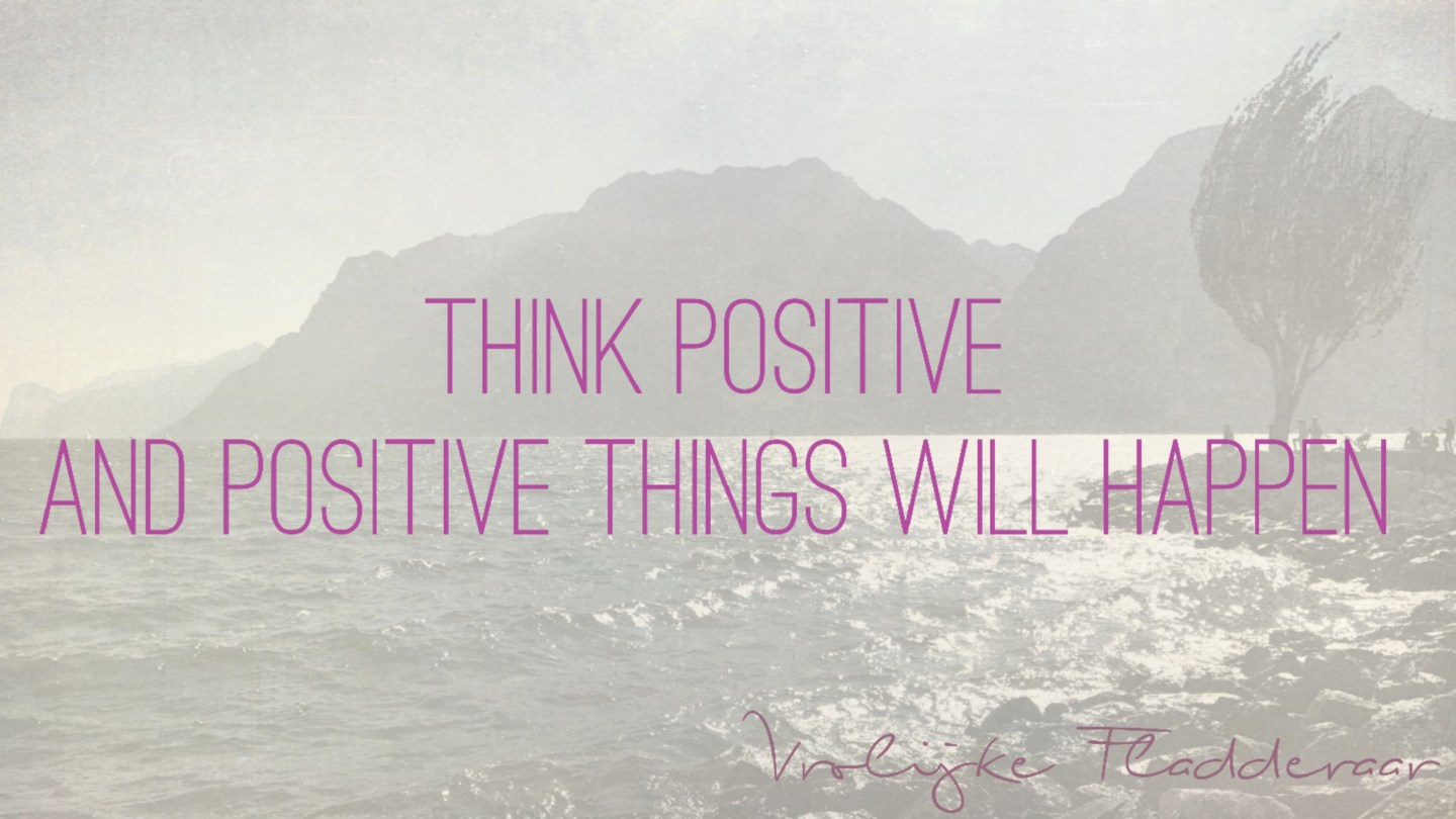 Weer een week… #13: Think Positive And Positive Things Will Happen
