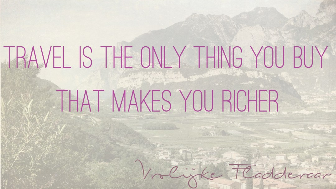 "Weer een week… #10: ""Travel is the only thing you buy that makes you richer"""