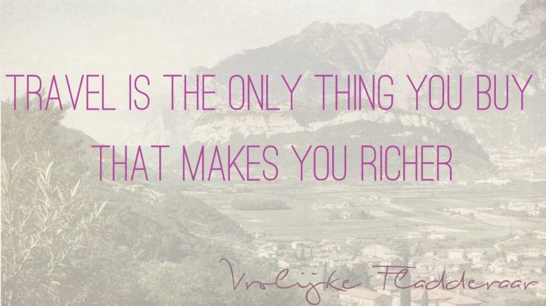 Quote: Travel is the only thing you buy that makes you richer