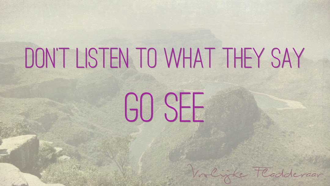 """Weer een week #22: """"Don't listen to what they say. Go see"""""""