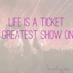 Quote: Life is a ticket to the greatest show on earth