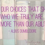 """Quote """"It's our choices that show who we truly are, far more than our abilities"""" Albus Dumbledore / Perkamentus Harry Potter"""