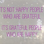Quote: It's not happy people who are grateful. It is grateful people who are happy.