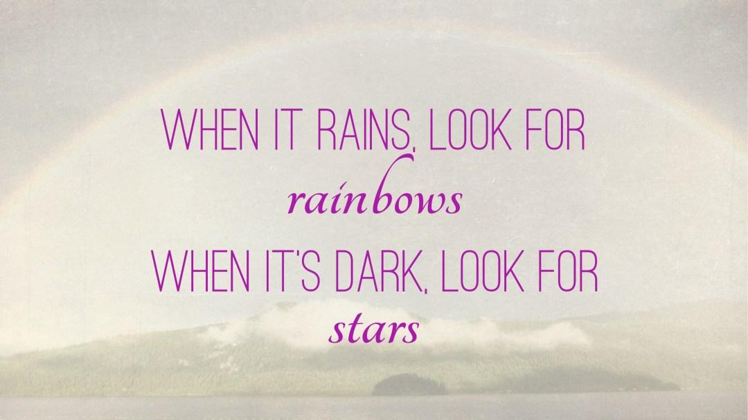 """Weer een week… #32: """"When it rains, look for rainbows. When it's dark, look for stars"""""""