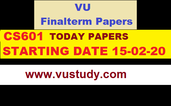 CS601TODAY PAPERS STARTING DATE 15-02-20