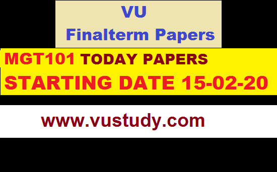 MGT101 TODAY PAPERS STARTING DATE 15-02-20