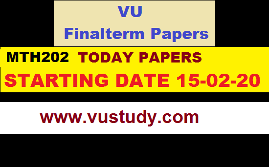 MTH202 TODAY PAPERS STARTING DATE 22-02-20