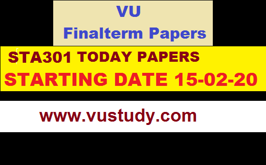 STA301 TODAY PAPERS STARTING DATE 15-02-20