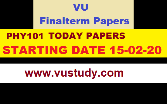 phy101TODAY PAPERS STARTING DATE 15-02-20