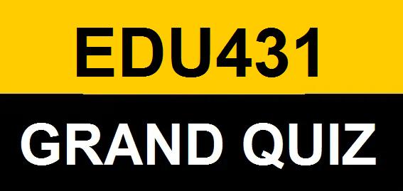 edu431 grand quiz