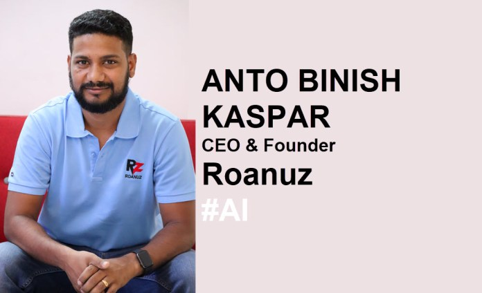 Anto Binish Kaspar, CEO & Founder - Roanuz