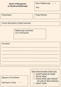 A form to document structured walkthroughs; walkthroughs can be done whenever a portion of coding, a system, or a subsystem is complete.