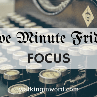 Five Minute Friday : FOCUS