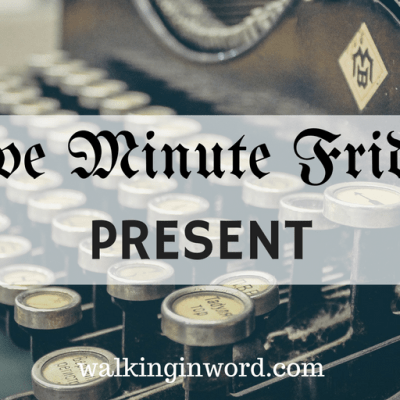 Five Minute Friday : PRESENT