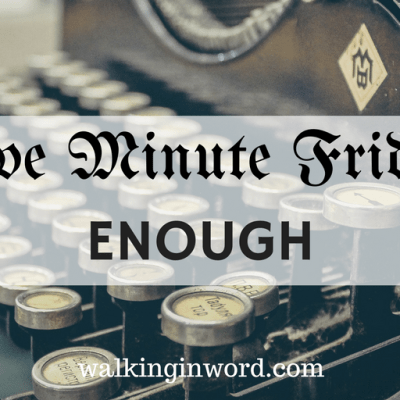 Five Minute Friday : ENOUGH