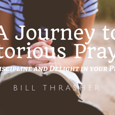 A journey to victorious praying - Bill Thrasher