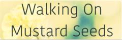Walking On Mustard Seeds
