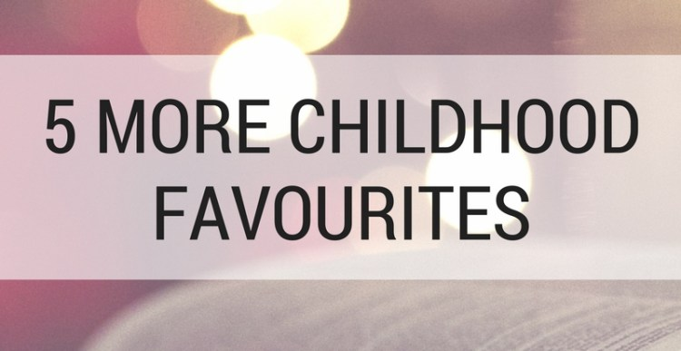 Weekly List #58: 5 More Childhood Favourites